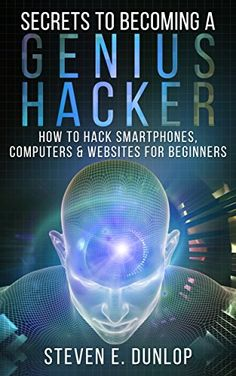 Hacking: Secrets To Becoming A Genius Hacker: How To Hack...