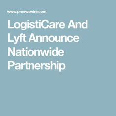LogistiCare And Lyft Announce Nationwide Partnership