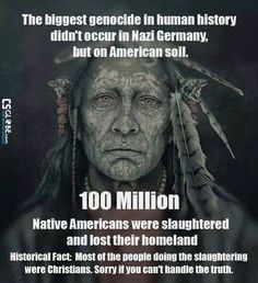 100 million Native Americans killed by white christian terrorists in the past American history. I am sorry if the truth hurts, but this is part of the history of your so-called religion! Native American Wisdom, Native American History, Native American Indians, Native Indian, Indian Tribes, American Art, Ga In, Atheism, In This World