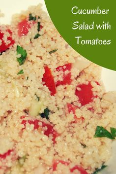 Cool-as-a-cucumber Cucumber Salad with Tomatoes. Make it quick by using couscous.