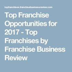 Top Franchise Opportunities for 2017 - Top Franchises by Franchise Business Review