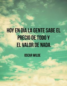 Today in day of the people that know the price of everything and the courage of nothing. Words Quotes, Me Quotes, Sayings, Wisdom Quotes, Motivational Posts, Inspirational Quotes, Oscar Wilde Quotes, Quotes En Espanol, Little Bit