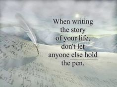 Find When writing the story of your life, don't let anyone else hold the pen. in Quotes on Wish to Find. Great Quotes, Quotes To Live By, Me Quotes, Inspirational Quotes, Motivational, Clever Quotes, Quotable Quotes, Happy Quotes, Book Quotes