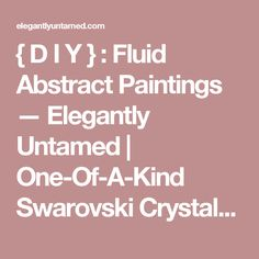 { D I Y } : Fluid Abstract Paintings — Elegantly Untamed | One-Of-A-Kind Swarovski Crystal iPhone Cases