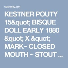 """KESTNER POUTY 15"""" BISQUE DOLL EARLY 1880 """" X """" MARK~ CLOSED MOUTH ~ STOUT NECK~"""