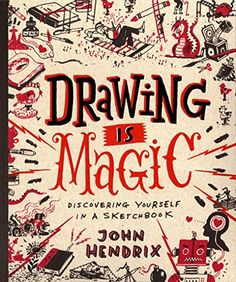 Drawing Is Magic: Discovering Yourself in a Sketchbook: John Hendrix: Amazon.com.mx: Libros