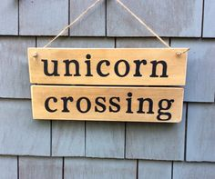 Unicorn Crossing Rustic Sign by HomesteadDesign on Etsy https://www.etsy.com/listing/232281053/unicorn-crossing-rustic-sign