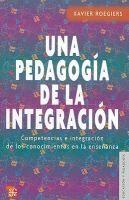 Una pedagogía de la integración : competencias e integración de los conocimientos en la enseñanza / Xavier Roegiers.