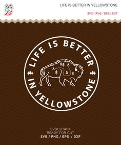 Life is Better in yellowstone SVG DXF EPS png Summer, winter, Hiking , camp , wilderness for Cricut Design, Silhouette studio, Sure Cuts Lot by SvgCutArt on Etsy