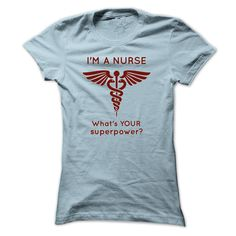 Im a nurse, whats YOUR super power, huh? Great gift or tshirt for all those great superhero life saving nurses we rely on.