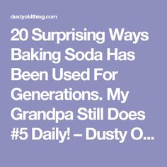 20 Surprising Ways Baking Soda Has Been Used For Generations. My Grandpa Still Does Daily! – Dusty Old Thing Number One, Being Used, Be Still, Cleaning Hacks, Baking Soda, Growing Up, Depression, Parents, Dads