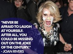 """""""Never be afraid to laugh at yourself. After all, you could be missing out on the joke of the century."""" Wise advice from groundbreaking comedienne, Joan Rivers. (Photo: Angela Weiss, WireImage)"""