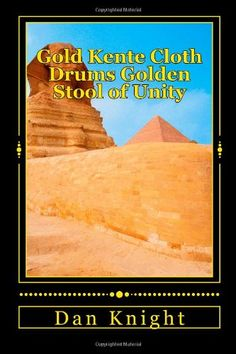 Gold Kente Cloth Drums Golden Stool of Unity: Asante and Kumasi and the History of Akan (Gold Coast and Ghana) (Volume 1) by Free Dan Edward Knight Sr. http://www.amazon.com/dp/1499396031/ref=cm_sw_r_pi_dp_8F5Kub149ANWT