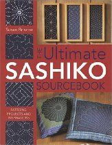 """""""The Ultimate Sashiko Sourcebook: Patterns, Projects and Inspirations"""" By Susan Briscoe. """"This easy-to-learn technique opens up a whole new world to sewers, quilters and embroiderers!"""""""