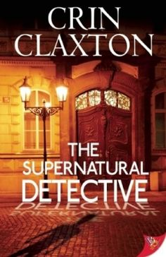 The Supernatural Detective (2013 Honorable Mention Winner - LGBT Fiction) — IndieFab Awards - Read more: http://fwdrv.ws/UA2oyP