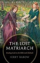The lost matriarch : finding Leah in the Bible and Midrash #lostmatriarch #leah July 2015