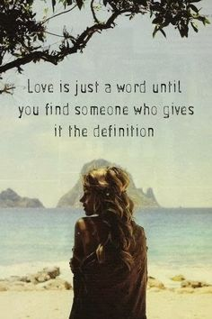 Love is just a word until you find someone who gives it the definition   Inspirational Quotes