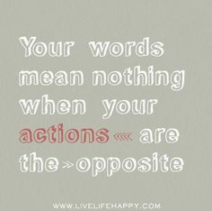 Your words mean nothing when your actions are the opposite. by deeplifequotes, via Flickr❤️