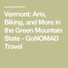 Vermont: Arts, Biking, and More in the Green Mountain State - GoNOMAD Travel
