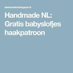 Handmade NL: Gratis babyslofjes haakpatroon