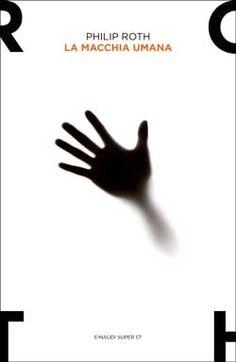 Philip Roth, La macchia umana, Super ET - DISPONIBILE ANCHE IN EBOOK