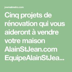 Cinq projets de rénovation qui vous aideront à vendre votre maison AlainStJean.com EquipeAlainStJean.com Home Ideas, Projects