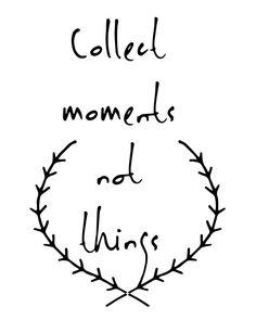 Collect moments not things - Collect moments not things. A beautiful quote to bright up your day, packaged in a modern and professional design for multiple uses. Print it and hang it on your wall to remind yourself daily, or gift it to loved ones. This eye-catching design will make anybody pause for a second and reflect. art collectibles digital prints digital art print printable wall art typography art print quote art print quote poster print canvas quote art inspirat