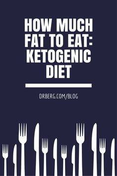 How Much Fat to Eat On Ketogenic Diet?  https://www.drberg.com/blog/eating/how-much-fat-do-i-eat-ketogenic-diet