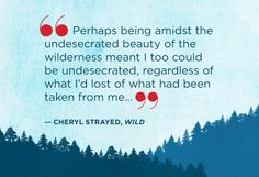 """Perhaps being amidst the undesecrated beauty of the wilderness meant I too could be undesecrated, regardless of what I'd lost of what had been taken from me."" 