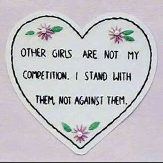 """""""Other girls are not my competition. I stand with them, not against them."""""""