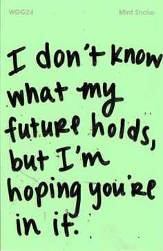 Quotes About Love For Him : I don't know what my future holds but I'm hoping you're in it.