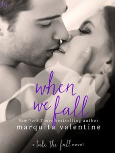 "WHEN WE FALL by Marquita Valentine (Take the Fall, #2) |On Sale: 12/8/2015 | Loveswept Contemporary Romance | eBook | ""Your heart will pound, you'll laugh, you'll feel, and you'll definitely swoon,"" raves Katy Evans. In this captivating novel in Marquita Valentine's Take the Fall series, a small-town sweetheart takes a chance on the bad boy who's always been her hottest fantasy. 