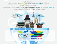 Hi Rotarians   See you all at the Rotary International Convention in Seoul ( 28th May to 1st June).   Visit us for exciting offers on Roster on wheels ( ROW) at  Stall No. 2827 in Licensed Booth Section of  House of Friendship.