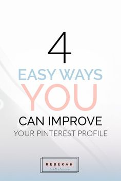 4 Easy Ways You Can Improve Your Pinterest Profile: Today we're going to cover 4 super easy ways you can optimize and improve your Pinterest profile. From adding relevant keywords to your profile name to making sure your description covers all the main ba