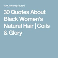 30 Quotes About Black Women's Natural Hair Elf Highlighter, Natural Hair Quotes, Black Quotes, Natural Hair Styles For Black Women, Hair Journey, Feeling Overwhelmed, Favorite Quotes, Encouragement, Feelings