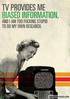Tv provides me biased information and I am too fucking stupid to do my own research | Anonymous ART of Revolution