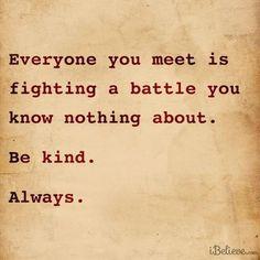 Ogni persona che incontri combatte una battaglia di cui non sai nulla. Sii gentile Sempre.