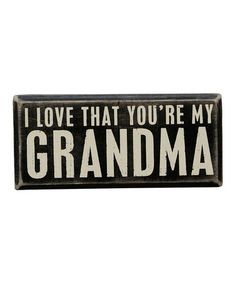 Look what I found on #zulily! 'You're My Grandma' Box Sign #zulilyfinds