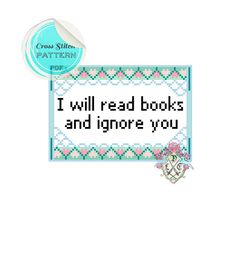 "Cross Stitch Pattern ""I Will Read Books and Ignore You"" @Rikki - I think you should probably make this"