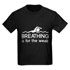 Breathing is for the weak T-Shirt on CafePress.com
