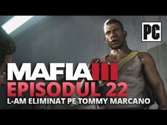 MAFIA III - L-am eliminat pe Tommy Marcano - Episodul 22 [Gameplay in ro...
