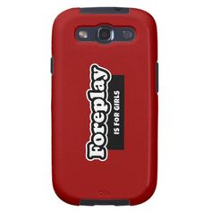 Foreplay Is For Girls Samsung Galaxy SIII Cover. Some guys don't understand foreplay - perhaps they need enlightening with this funny phone case. In any color you choose. #SamsungGalaxy #PhoneCase #Innuendo