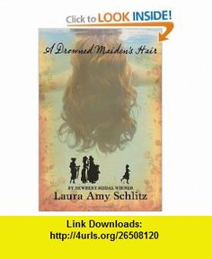 A Drowned Maidens Hair A Melodrama (9780763638122) Laura Amy Schlitz , ISBN-10: 0763638129  , ISBN-13: 978-0763638122 ,  , tutorials , pdf , ebook , torrent , downloads , rapidshare , filesonic , hotfile , megaupload , fileserve