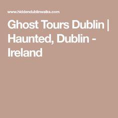 Ghost Tours Dublin | Haunted, Dublin - Ireland