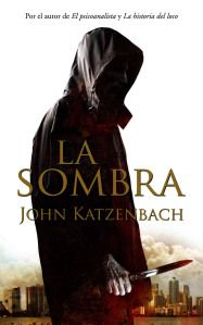 La Sombra, John Katzenbach...  Pocos libros me han hecho sentir tanto horror... Este es uno de ellos