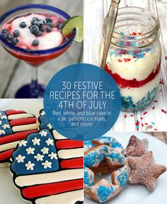- - - - - - - 30 FESTIVE 4th of JULY RECIPES - - - - - - - Add some color to your Independence Day party with one of these festive recipes!