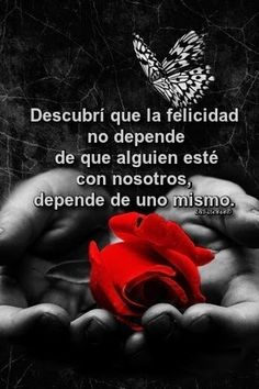 La felicidad no depende de que alguien esté con nosotros, depende de uno mismo.