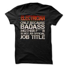 Funny Tshirt for electricianFunny Tshirt for electrician. Electrician - Only Because Badass Mother F****r Is Not An Official Job Title Electrician,Funny Tshirt for electrician,electrician t shirt,electrician shirt,electrician tshirt,job tshirt, job,Badass,Bad ass,job,job t shirt,funny,funny t shirt,funny tshirt