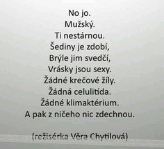 No jo, mužský. Life Thoughts, True Words, Motto, Sarcasm, Slogan, Quotations, Haha, Funny Pictures, Jokes
