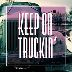 Keep on Truckin' ! Never give up!  | Inspirational quotes | Life quotes |Good Quotes